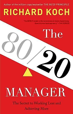 The 80/20 Manager: The Secret to Working Less and Achieving More Richard Koch Hardcover