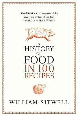 A History of Food in 100 Recipes William Sitwell Hardcover