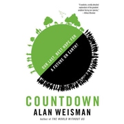 Countdown: Our Last, Best Hope for a Future on Earth? Alan Weisman Hardcover
