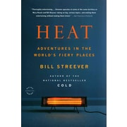 Heat: Adventures in the World's Fiery Places Bill Streever Paperback