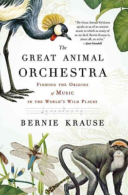 The Great Animal Orchestra: Finding the Origins of Music Bernie Krause Paperback