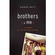 Brothers (and Me): A Memoir of Loving and Giving Donna Britt  Hardcover