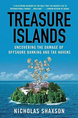 Treasure Islands: Uncovering the Damage of Offshore Banking and Tax Havens Nicholas Shaxson