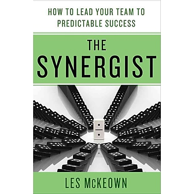 The Synergist: How to Lead Your Team to Predictable Success Les McKeown Hardcover
