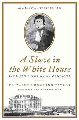 A Slave in the White House: Paul Jennings and the Madisons Elizabeth Dowling Taylor Hardcover