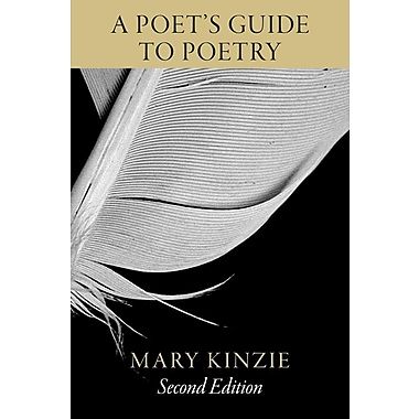 A Poet's Guide to Poetry, Second Edition Mary Kinzie Paperback