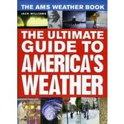The Ams Weather Book: The Ultimate Guide to America's Weather Jack Williams Hardcover