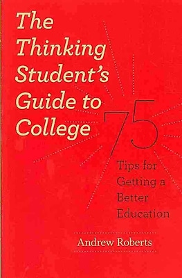 The Thinking Student's Guide to College: 75 Tips for Getting a Better Education Paperback
