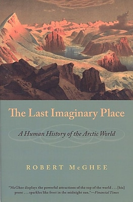 The Last Imaginary Place: A Human History of the Arctic World Robert McGhee Paperback