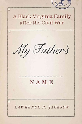 My Father's Name: A Black Virginia Family after the Civil War Lawrence P. Jackson Hardcover