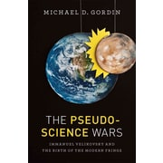The Pseudoscience Wars: Immanuel Velikovsky and the Birth of the Modern Fringe Paperback