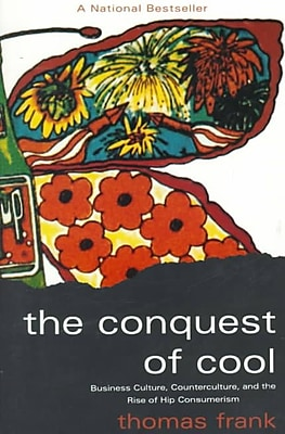 The Conquest of Cool: Business Culture, Counterculture, and the Rise of Hip Consumerism Paperback