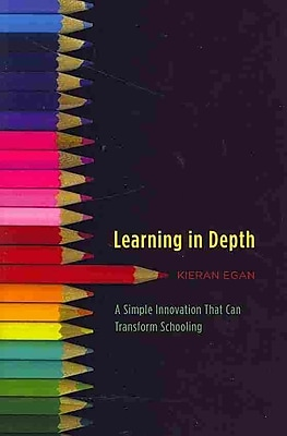 Learning in Depth: A Simple Innovation That Can Transform Schooling Kieran Egan Hardcover