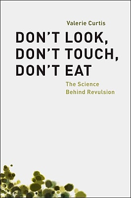 Don't Look, Don't Touch, Don't Eat: The Science Behind Revulsion Valerie Curtis Hardcover