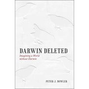 Darwin Deleted: Imagining a World without Darwin Peter J. Bowler Hardcover