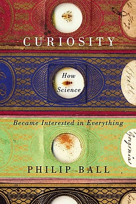 Curiosity: How Science Became Interested in Everything Philip Ball Hardcover