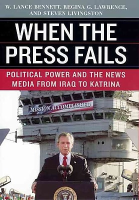 When the Press Fails: Political Power and the News Media from Iraq to Katrina Paperback