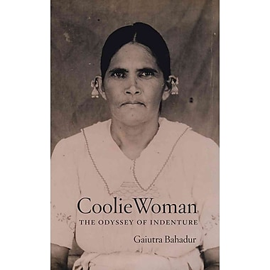 Coolie Woman: The Odyssey of Indenture Gaiutra Bahadur Hardcover
