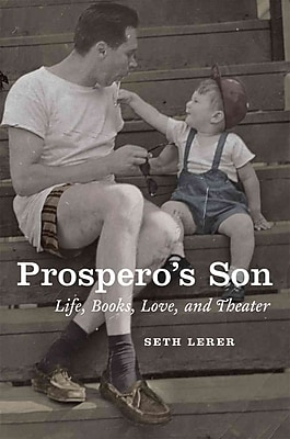 Prospero's Son: Life, Books, Love, and Theater Seth Lerer Hardcover
