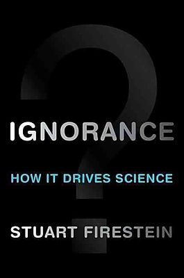 Ignorance: How It Drives Science Stuart Firestein Hardcover