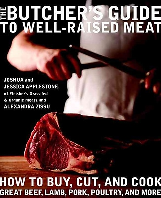 The Butcher's Guide to Well-Raised Meat Jessica Applestone, Alexandra Zissu Hardcover