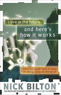 I Live in the Future & Here's How It Works Nick Bilton Paperback