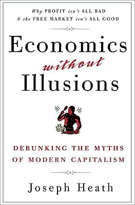 Economics Without Illusions: Debunking the Myths of Modern Capitalism First Edition Paperback