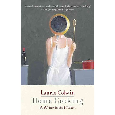 Home Cooking: A Writer in the Kitchen Laurie Colwin (Vintage Contemporaries) Paperback