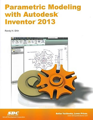 Parametric Modeling With Autodesk Inventor 2013 Randy Shih Paperback