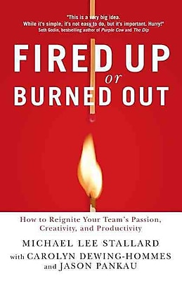 Fired Up or Burned Out: How to Reignite Your Team's Passion, Creativity, & Productivity
