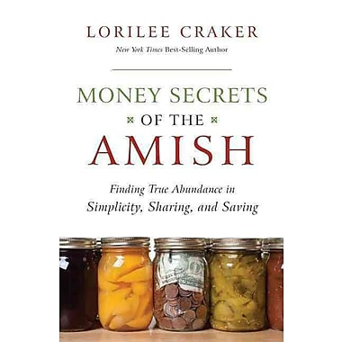 Money Secrets of the Amish: Finding True Abundance in Simplicity, Sharing, and Saving Paperback
