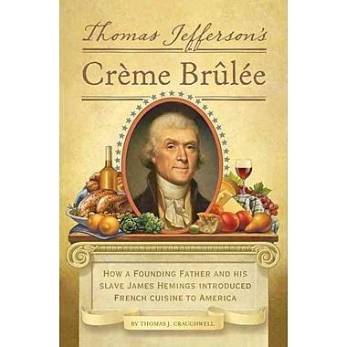 Thomas Jefferson's Creme Brulee Thomas J. Craughwell Hardcover
