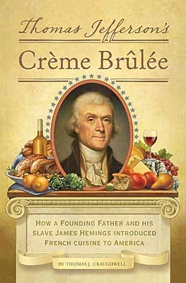 Thomas Jefferson's Creme Brulee Thomas J. Craughwell Hardcover