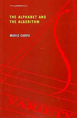 The Alphabet and the Algorithm Mario Carpo (Writing Architecture) Paperback