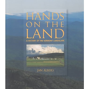Hands on the Land: A History of the Vermont Landscape Jan Albers Paperback