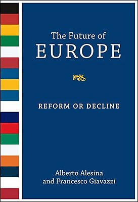 The Future of Europe: Reform or Decline Alberto Alesina, Francesco Giavazzi Paperback