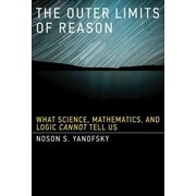 The Outer Limits of Reason: What Science, Mathematics, & Logic Cannot Tell Us Hardcover