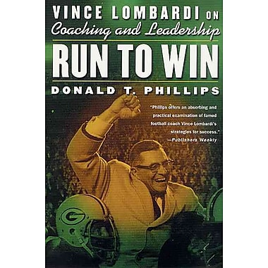 Run to Win: Vince Lombardi on Coaching and Leadership Donald T. Phillips Paperback