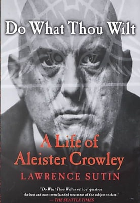 Do What Thou Wilt: A Life of Aleister Crowley Lawrence Sutin Paperback