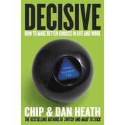 Decisive: How To Make Better Choices In Life And Work Chip Heath, Dan Heath Hardcover