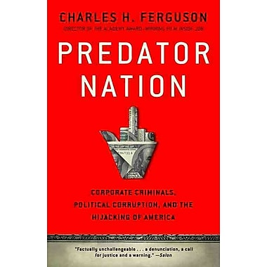 Predator Nation: Corporate Criminals, Political Corruption, and the Hijacking of America Paperback