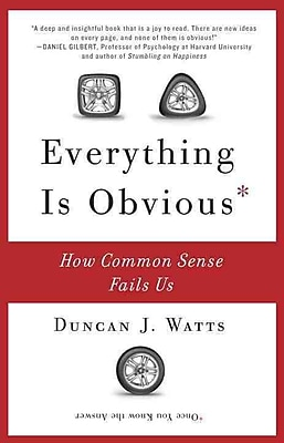 Everything Is Obvious: How Common Sense Fails Us Duncan J. Watts Paperback