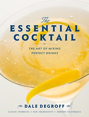 The Essential Cocktail: The Art of Mixing Perfect Drinks Dale DeGroff Hardcover