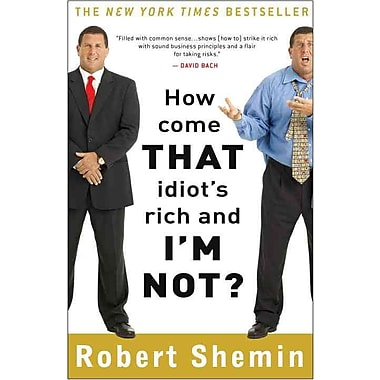 How Come That Idiot's Rich and I'm Not? Robert Shemin Paperback