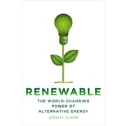 Renewable: The World-Changing Power of Alternative Energy Jeremy Shere Hardcover