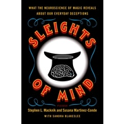 Sleights of Mind: What the Neuroscience of Magic Reveals About Our Everyday Deceptions Paperback
