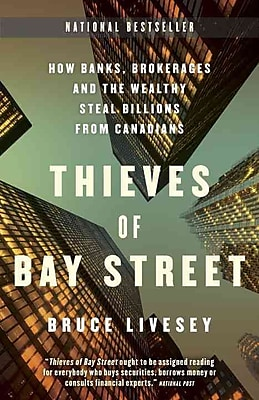 Thieves of Bay Street: How Banks, Brokerages and the Wealthy Steal Billions from Canadians Paperback