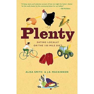 Plenty: Eating Locally on the 100-Mile Diet Alisa Smith, J.B. Mackinnon Paperback