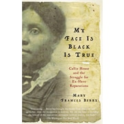My Face Is Black Is True: Callie House and the Struggle for Ex-Slave Reparations Mary Frances Berry