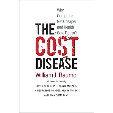 The Cost Disease: Why Computers Get Cheaper and Health Care Doesn't William J. Baumol Paperback